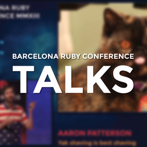 BARCELONA RUBY CONFERENCE 2013 TALKS