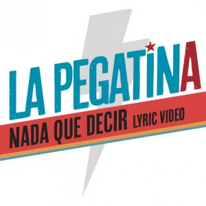 LA PEGATINA – NADA QUE DECIR (Lyric Video)